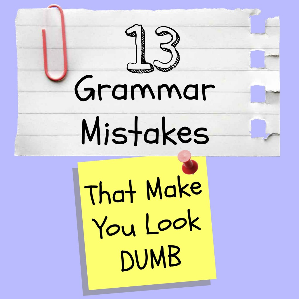 13 Grammar Mistakes that make you look dumb